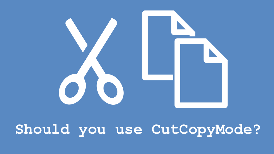 Scissors and CopyPaste - Should you use CutCopyMode?