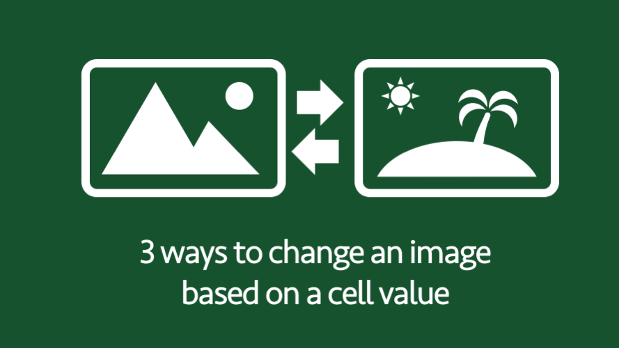 3 ways to change or insert images based cell values