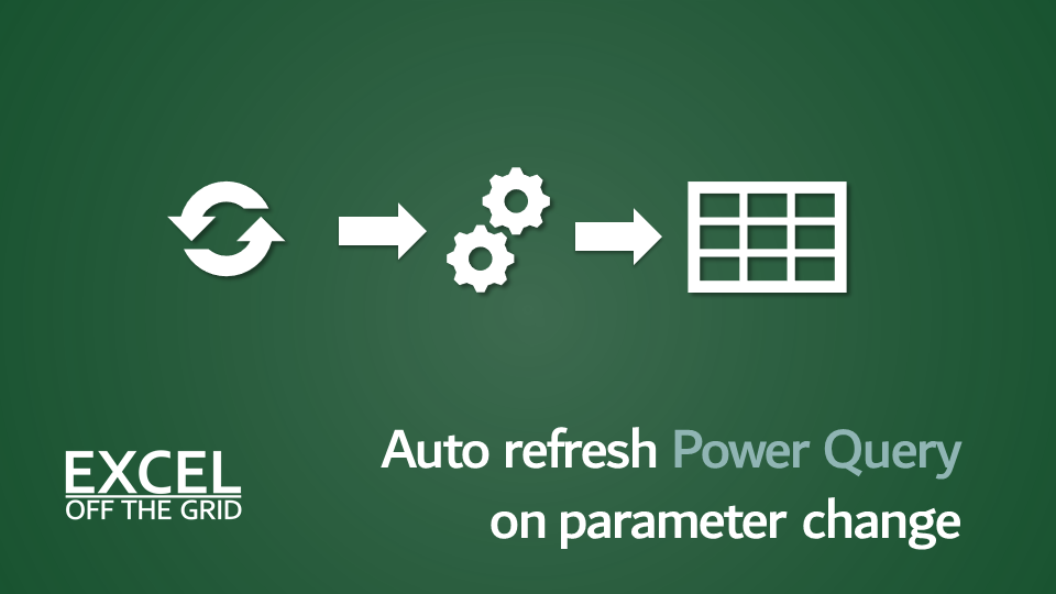 Auto refresh Power Query on parameter change