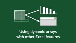0038 Using dynamic arrays with other Excel features